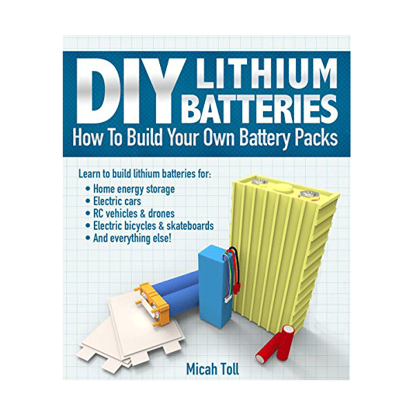 DIY Lithium Batteries – How To Build Your Own Battery Pack